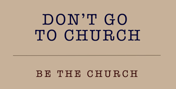 Series: Don't Go to Church, Be the Church