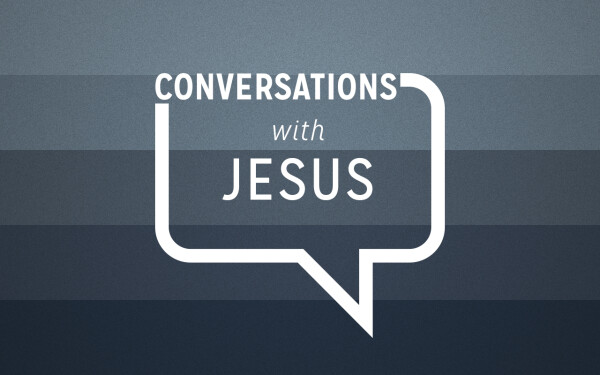 Series: Conversations with Jesus